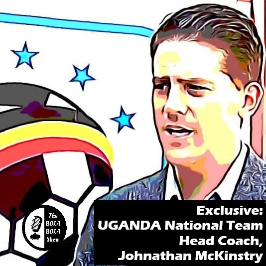 EXCLUSIVE INTERVIEW: Uganda National Team Head Coach, Johnathan McKinstry: 22